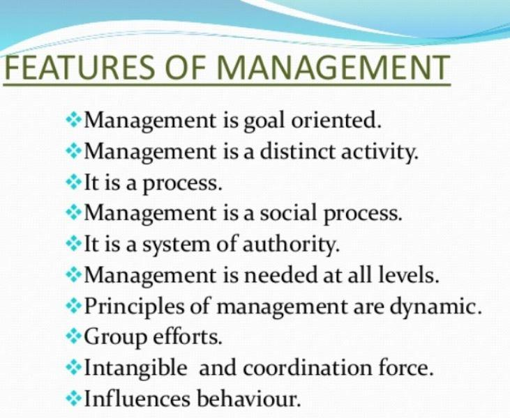 nature of management Nature of management definition the salient features which highlight the nature of management are as follows: (i) management is goal-oriented: management is not an end in itself it is a means to achieve certain goals management has no justification to exist without goals management goals are.